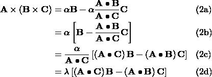 \begin{aligned} \mathbf{A}\times\left(\mathbf{B}\times\mathbf{C}\right) &= \alpha\mathbf{B} - \alpha\dfrac{\mathbf{A}\bullet\mathbf{B}}{\mathbf{A}\bullet\mathbf{C}}\mathbf{C} && \text{(2a)} \\ &= \alpha\left[ \mathbf{B} - \dfrac{\mathbf{A}\bullet\mathbf{B}}{\mathbf{A}\bullet\mathbf{C}}\mathbf{C}\right] && \text{(2b)} \\ &= \dfrac{\alpha}{\mathbf{A}\bullet\mathbf{C}}\left[ \left(\mathbf{A}\bullet\mathbf{C}\right)\mathbf{B} - \left(\mathbf{A}\bullet\mathbf{B}\right)\mathbf{C}\right] && \text{(2c)} \\ &= \lambda\left[ \left(\mathbf{A}\bullet\mathbf{C}\right)\mathbf{B} - \left(\mathbf{A}\bullet\mathbf{B}\right)\mathbf{C}\right] && \text{(2d)} \end{aligned}