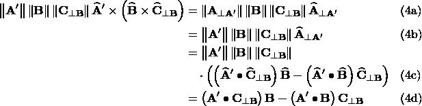 \begin{aligned} \left\lVert\mathbf{A^\prime}\right\rVert\left\lVert\mathbf{B}\right\rVert\left\lVert\mathbf{C}_{\perp\mathbf{B}}\right\rVert\widehat{\mathbf{A}}^\prime\times\left(\widehat{\mathbf{B}}\times\widehat{\mathbf{C}}_{\perp\mathbf{B}}\right) &= \left\lVert\mathbf{A}_{\perp\mathbf{A^\prime}}\right\rVert\left\lVert\mathbf{B}\right\rVert\left\lVert\mathbf{C}_{\perp\mathbf{B}}\right\rVert\widehat{\mathbf{A}}_{\perp\mathbf{A^\prime}} && \text{(4a)} \\ &= \left\lVert\mathbf{A^\prime}\right\rVert\left\lVert\mathbf{B}\right\rVert\left\lVert\mathbf{C}_{\perp\mathbf{B}}\right\rVert\widehat{\mathbf{A}}_{\perp\mathbf{A^\prime}} && \text{(4b)} \\ &= \left\lVert\mathbf{A^\prime}\right\rVert\left\lVert\mathbf{B}\right\rVert\left\lVert \mathbf{C}_{\perp\mathbf{B}}\right\rVert  \\ &\quad \cdot \left(\left(\widehat{\mathbf{A}}^\prime\bullet \widehat{\mathbf{C}}_{\perp\mathbf{B}}\right)\widehat{\mathbf{B}} - \left(\widehat{\mathbf{A}}^\prime\bullet\widehat{\mathbf{B}}\right)\widehat{\mathbf{C}}_{\perp\mathbf{B}}\right) && \text{(4c)} \\ &= \left(\mathbf{A^\prime}\bullet\mathbf{C}_{\perp\mathbf{B}}\right)\mathbf{B} - \left(\mathbf{A^\prime}\bullet\mathbf{B}\right)\mathbf{C}_{\perp\mathbf{B}} && \text{(4d)} \end{aligned}