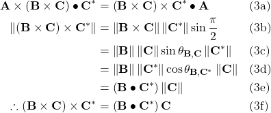 \begin{aligned} \mathbf{A}\times\left(\mathbf{B}\times\mathbf{C}\right)\bullet\mathbf{C^*} &= \left(\mathbf{B}\times\mathbf{C}\right)\times\mathbf{C^*}\bullet\mathbf{A} && \text{(3a)} \\ \left\lVert\left(\mathbf{B}\times\mathbf{C}\right)\times\mathbf{C^*}\right\rVert &= \left\lVert\mathbf{B}\times\mathbf{C}\right\rVert\left\lVert\mathbf{C^*}\right\rVert\sin\frac{\pi}{2} && \text{(3b)} \\ &= \left\lVert\mathbf{B}\right\rVert\left\lVert\mathbf{C}\right\rVert\sin\theta_{\mathbf{B},\mathbf{C}}\left\lVert\mathbf{C^*}\right\rVert && \text{(3c)} \\ &= \left\lVert\mathbf{B}\right\rVert\left\lVert\mathbf{C^*}\right\rVert\cos\theta_{\mathbf{B},\mathbf{C^*}}\left\lVert\mathbf{C}\right\rVert && \text{(3d)} \\ &= \left(\mathbf{B}\bullet\mathbf{C^*}\right)\left\lVert\mathbf{C}\right\rVert && \text{(3e)} \\ \therefore \left(\mathbf{B}\times\mathbf{C}\right)\times\mathbf{C^*} &= \left(\mathbf{B}\bullet\mathbf{C^*}\right)\mathbf{C} && \text{(3f)} \end{aligned}