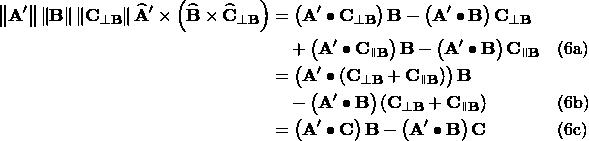 \begin{aligned} \left\lVert\mathbf{A^\prime}\right\rVert\left\lVert\mathbf{B}\right\rVert\left\lVert\mathbf{C}_{\perp\mathbf{B}}\right\rVert\widehat{\mathbf{A}}^\prime\times\left(\widehat{\mathbf{B}}\times\widehat{\mathbf{C}}_{\perp\mathbf{B}}\right) &= \left(\mathbf{A^\prime}\bullet\mathbf{C}_{\perp\mathbf{B}}\right)\mathbf{B} - \left(\mathbf{A^\prime}\bullet\mathbf{B}\right)\mathbf{C}_{\perp\mathbf{B}} \\ &\quad + \left(\mathbf{A^\prime}\bullet\mathbf{C}_{\parallelto\mathbf{B}}\right)\mathbf{B} - \left(\mathbf{A^\prime}\bullet\mathbf{B}\right)\mathbf{C}_{\parallelto\mathbf{B}} && \text{(6a)} \\ &= \left(\mathbf{A^\prime}\bullet\left(\mathbf{C}_{\perp\mathbf{B}}+\mathbf{C}_{\parallelto\mathbf{B}}\right)\right)\mathbf{B} \\ &\quad -\left(\mathbf{A^\prime}\bullet\mathbf{B}\right)\left(\mathbf{C}_{\perp\mathbf{B}}+\mathbf{C}_{\parallelto\mathbf{B}}\right) && \text{(6b)} \\ &= \left(\mathbf{A^\prime}\bullet\mathbf{C}\right)\mathbf{B} - \left(\mathbf{A^\prime}\bullet\mathbf{B}\right)\mathbf{C} && \text{(6c)} \\ \end{aligned}