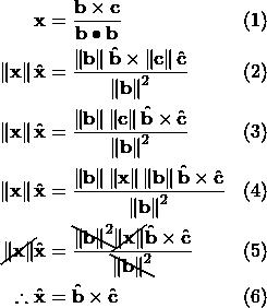 \[\begin{aligned} \mathbf{x} &= \frac{\mathbf{b}\times\mathbf{c}}{\mathbf{b}\bullet\mathbf{b}} && (1) \\ \left\lVert\mathbf{x}\right\rVert\hat{\mathbf x} &= \frac{\left\lVert\mathbf{b}\right\rVert\hat{\mathbf b}\times\left\lVert\mathbf{c}\right\rVert\hat{\mathbf c}}{\left\lVert\mathbf{b}\right\rVert^2} && (2) \\ \left\lVert\mathbf{x}\right\rVert\hat{\mathbf x} &= \frac{\left\lVert\mathbf{b}\right\rVert\left\lVert\mathbf{c}\right\rVert \hat{\mathbf b}\times\hat{\mathbf c}}{\left\lVert\mathbf{b}\right\rVert^2} && (3) \\ \left\lVert\mathbf{x}\right\rVert\hat{\mathbf x} &= \frac{\left\lVert\mathbf{b}\right\rVert\left\lVert\mathbf{x}\right\rVert\left\lVert\mathbf{b}\right\rVert \hat{\mathbf b}\times\hat{\mathbf c}}{\left\lVert\mathbf{b}\right\rVert^2} && (4) \\ \cancel{\left\lVert\mathbf{x}\right\rVert}\hat{\mathbf x} &=\frac{\bcancel{\left\lVert\mathbf{b}\right\rVert^2}\cancel{\left\lVert\mathbf{x}\right\rVert} \hat{\mathbf b}\times\hat{\mathbf c}}{\bcancel{\left\lVert\mathbf{b}\right\rVert^2}} && (5) \\ \therefore \hat{\mathbf x} &= \hat{\mathbf b}\times\hat{\mathbf c} && (6) \end{aligned}\]
