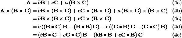 \begin{aligned} \mathbf{A} &= b\mathbf{B} + c\mathbf{C} + a\left(\mathbf{B}\times\mathbf{C}\right) && \text{(4a)} \\ \mathbf{A}\times\left(\mathbf{B}\times\mathbf{C}\right) &= b\mathbf{B}\times\left(\mathbf{B}\times\mathbf{C}\right) + c\mathbf{C}\times\left(\mathbf{B}\times\mathbf{C}\right) + a\left(\mathbf{B}\times\mathbf{C}\right)\times\left(\mathbf{B}\times\mathbf{C}\right) && \text{(4b)} \\ &= b\mathbf{B}\times\left(\mathbf{B}\times\mathbf{C}\right) + c\mathbf{C}\times\left(\mathbf{B}\times\mathbf{C}\right) && \text{(4c)} \\ &= b\left(\left(\mathbf{B}\bullet\mathbf{C}\right)\mathbf{B}-\left(\mathbf{B}\bullet\mathbf{B}\right)\mathbf{C} \right)-c\left(\left(\mathbf{C}\bullet\mathbf{B}\right)\mathbf{C}-\left(\mathbf{C}\bullet\mathbf{C}\right)\mathbf{B} \right) && \text{(4d)} \\ &= \left(b\mathbf{B}\bullet\mathbf{C}+c\mathbf{C}\bullet\mathbf{C} \right)\mathbf{B} - \left(b\mathbf{B}\bullet\mathbf{B}+c\mathbf{C}\bullet\mathbf{B} \right)\mathbf{C} && \text{(4e)} \end{aligned}